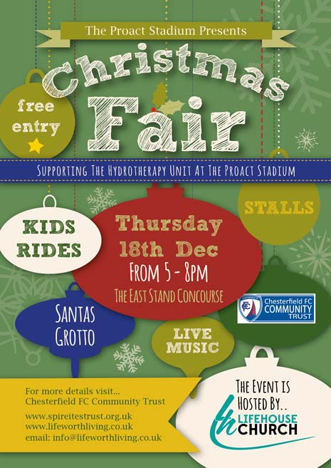In association with the Chesterfield FC Community Trust, they are raising funds to support the Hydrotherapy Unit at the stadium.  The Fayre is from 5pm to 8pm on Thursday 18th December, and is FREE ENTRY for everyone.|  There are going to be Kids Rides, Stalls, a Santa's Grotto, Live music and more, all in the East Stand Concourse.