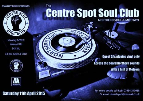 The 'Centre Spot' Soul Club at Staveley Miners Welfare FC is staging an inaugural Northern Soul Nite event on Saturday 11th April 2015.