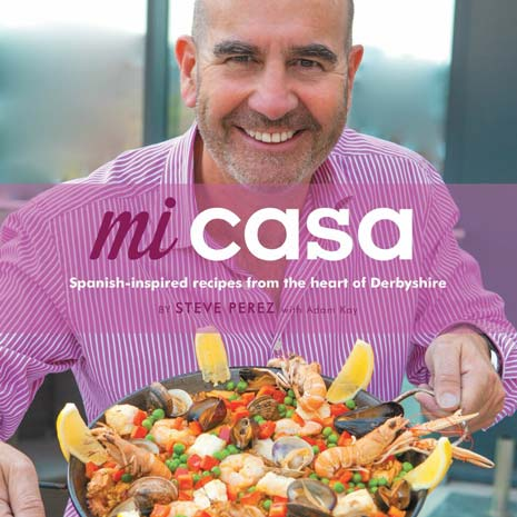 Hot on the heels of Casa Hotel being voted 5th best hotel in the UK, in Trip Advisor's 2015 Travellers Choice Awards, Steve Perez has unveiled a Spanish influenced cookbook, 'Mi Casa: Spanish-Inspired Recipes from the Heart of Derbyshire'.